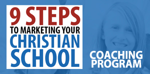 9 Steps to Marketing Your Christan School COACHING PROGRAM