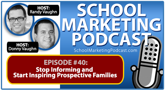 Christian school marketing podcast #40: Stop Informing and Start Inspiring Prospective Families